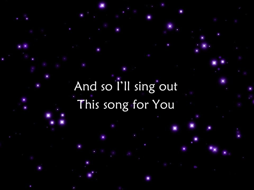And so I'll sing out This song for You Pre Ch