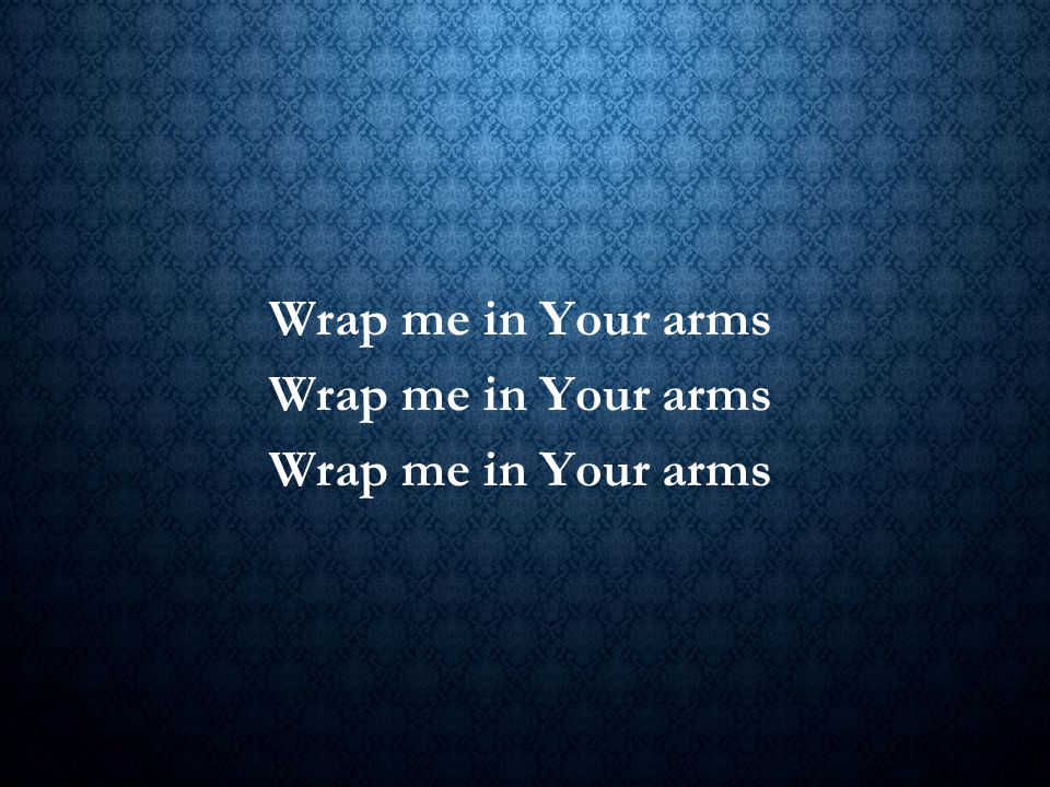 Wrap me in Your arms Title