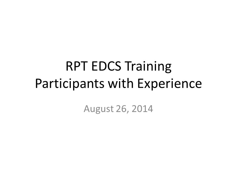 RPT EDCS Training Participants with Experience August 26, 2014