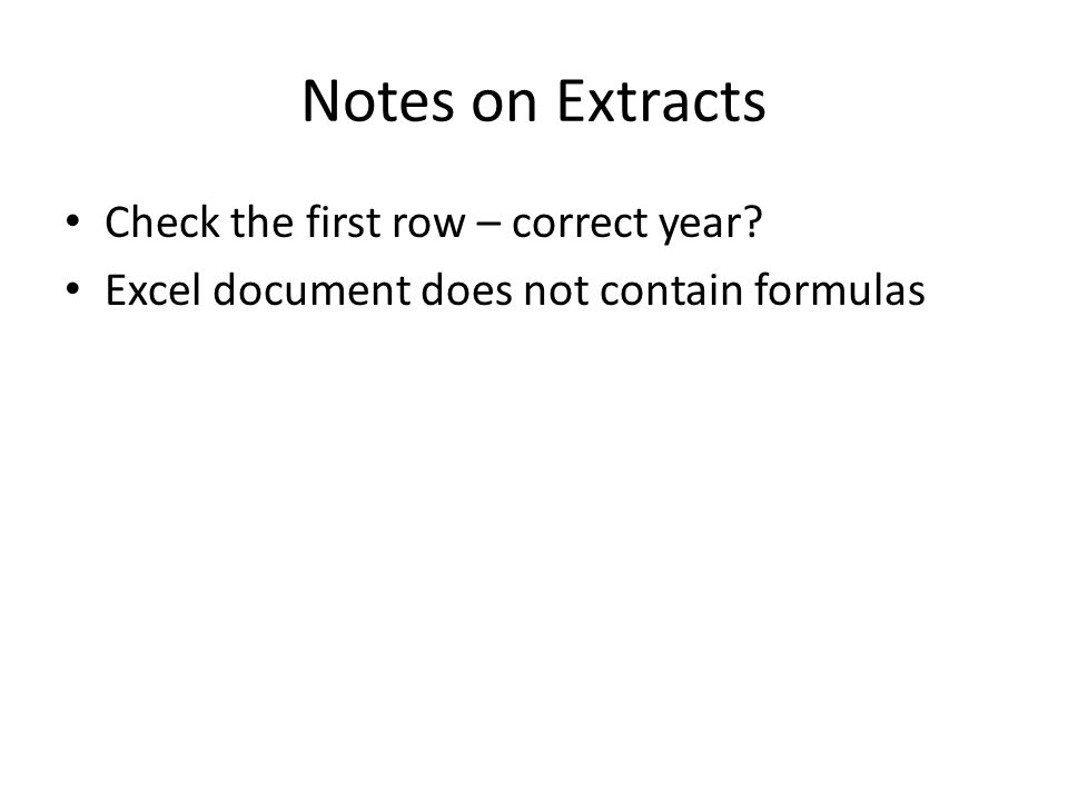 Notes on Extracts Check the first row – correct year Excel document does not contain formulas