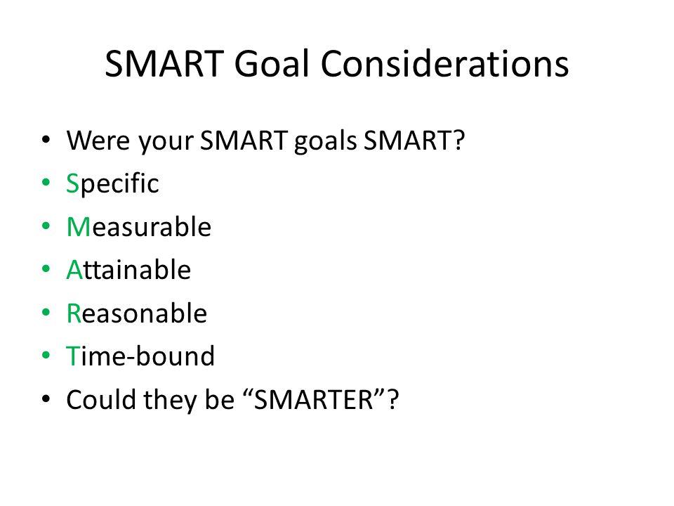 SMART Goal Considerations Were your SMART goals SMART.