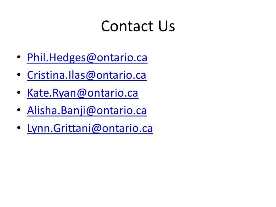 Contact Us Phil.Hedges@ontario.ca Cristina.Ilas@ontario.ca Kate.Ryan@ontario.ca Alisha.Banji@ontario.ca Lynn.Grittani@ontario.ca