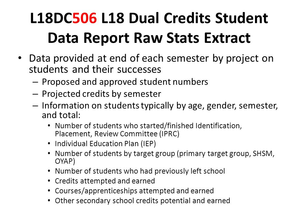 L18DC506 L18 Dual Credits Student Data Report Raw Stats Extract Data provided at end of each semester by project on students and their successes – Pro