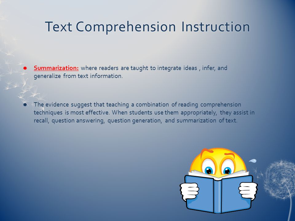 Text Comprehension InstructionText Comprehension Instruction  Summarization: where readers are taught to integrate ideas, infer, and generalize from
