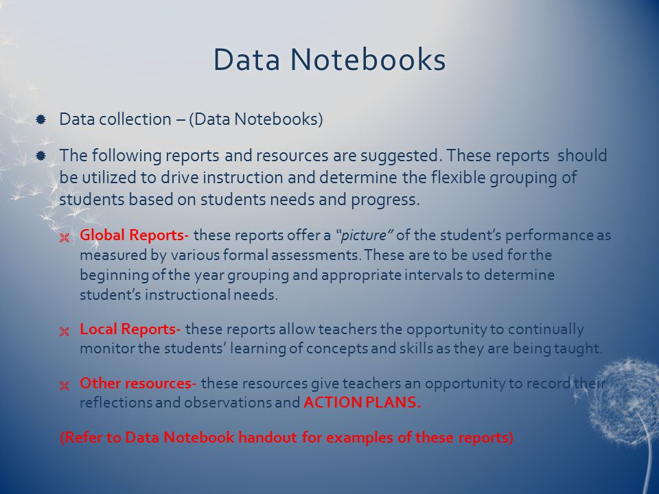 Data NotebooksData Notebooks  Data collection – (Data Notebooks)  The following reports and resources are suggested. These reports should be utilize