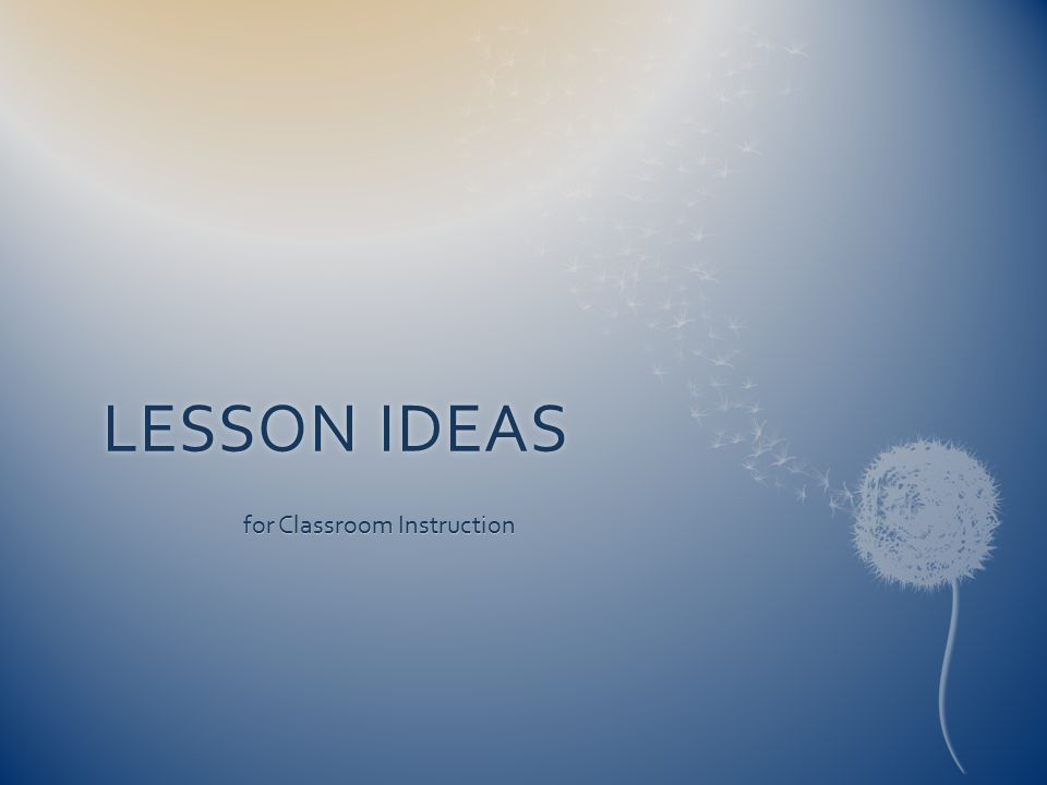 LESSON IDEASLESSON IDEAS for Classroom Instruction