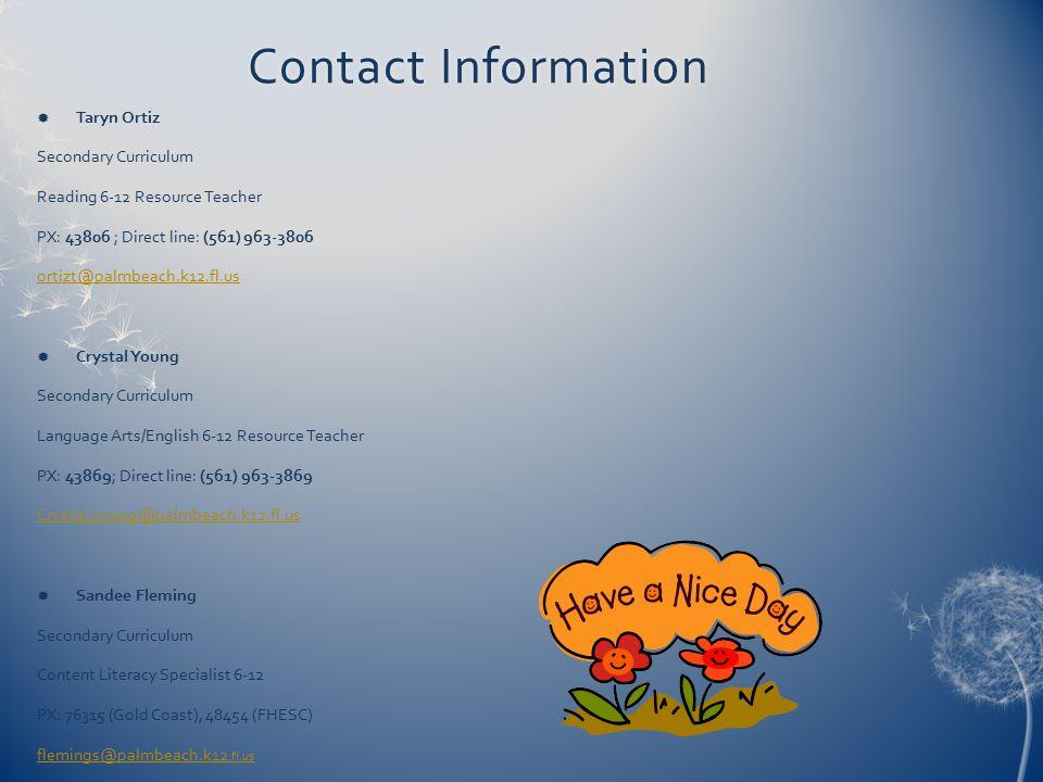 Contact InformationContact Information  Taryn Ortiz Secondary Curriculum Reading 6-12 Resource Teacher PX: 43806 ; Direct line: (561) 963-3806 ortizt