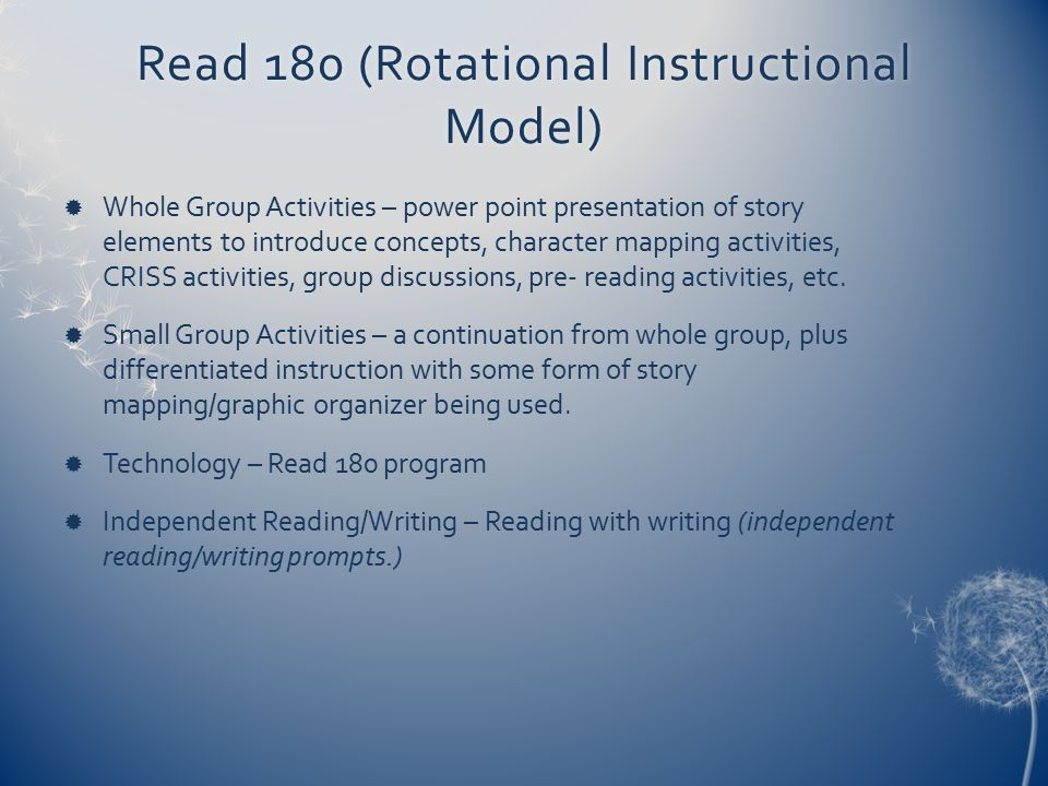 Read 180 (Rotational Instructional Model)  Whole Group Activities – power point presentation of story elements to introduce concepts, character mappi
