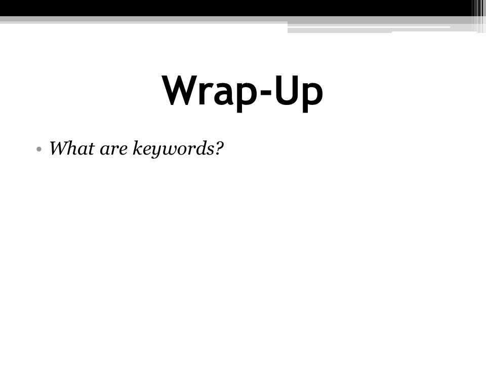 Wrap-Up What are keywords