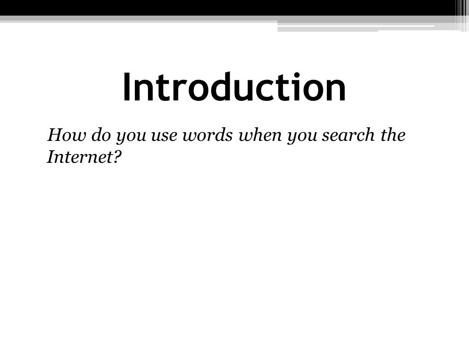 Introduction How do you use words when you search the Internet