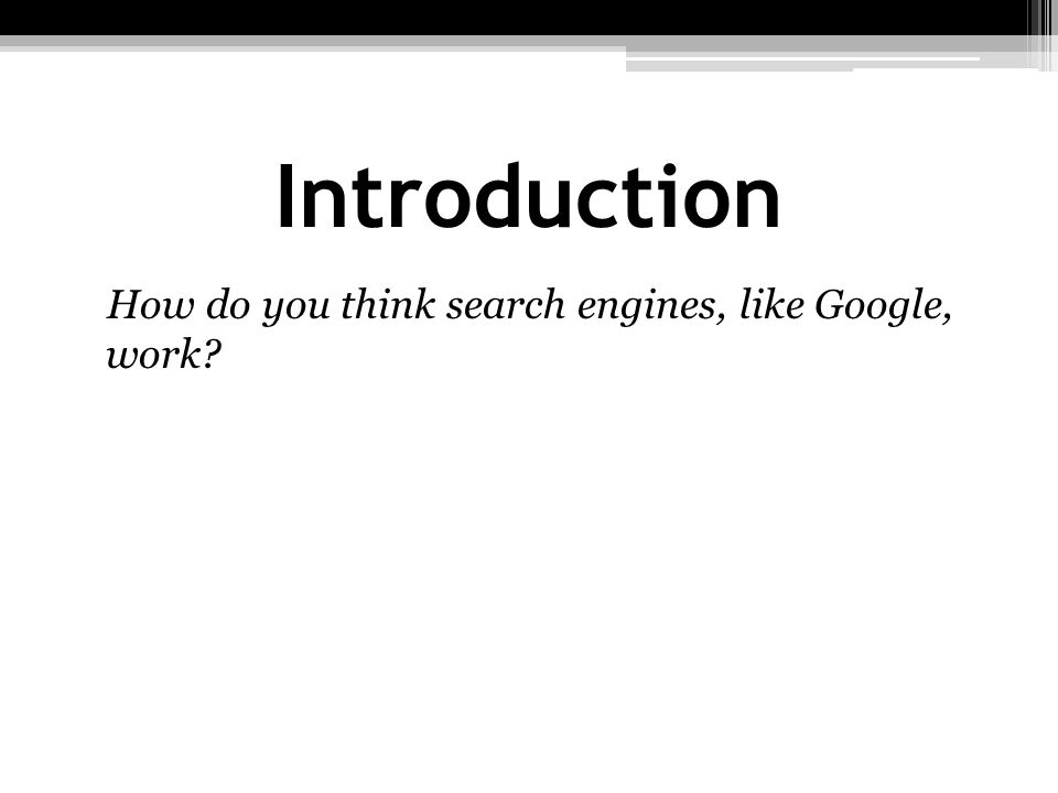 How do you think search engines, like Google, work