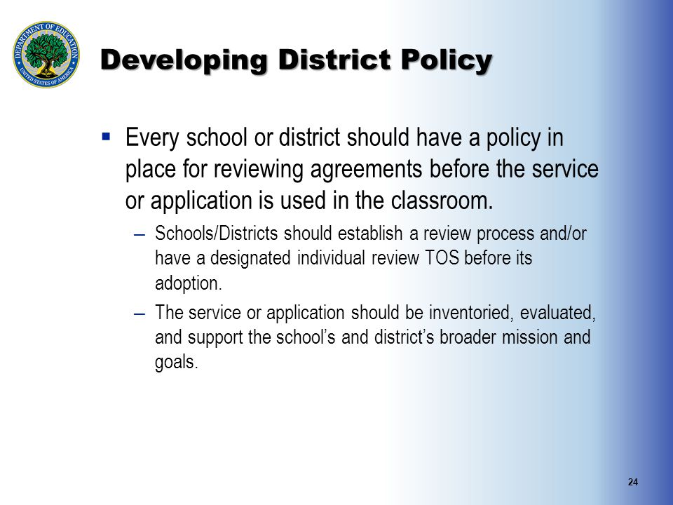 Developing District Policy  Every school or district should have a policy in place for reviewing agreements before the service or application is used in the classroom.