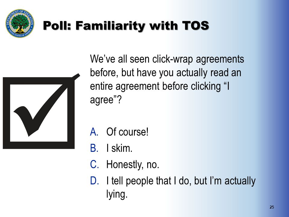 Poll: Familiarity with TOS We've all seen click-wrap agreements before, but have you actually read an entire agreement before clicking I agree .
