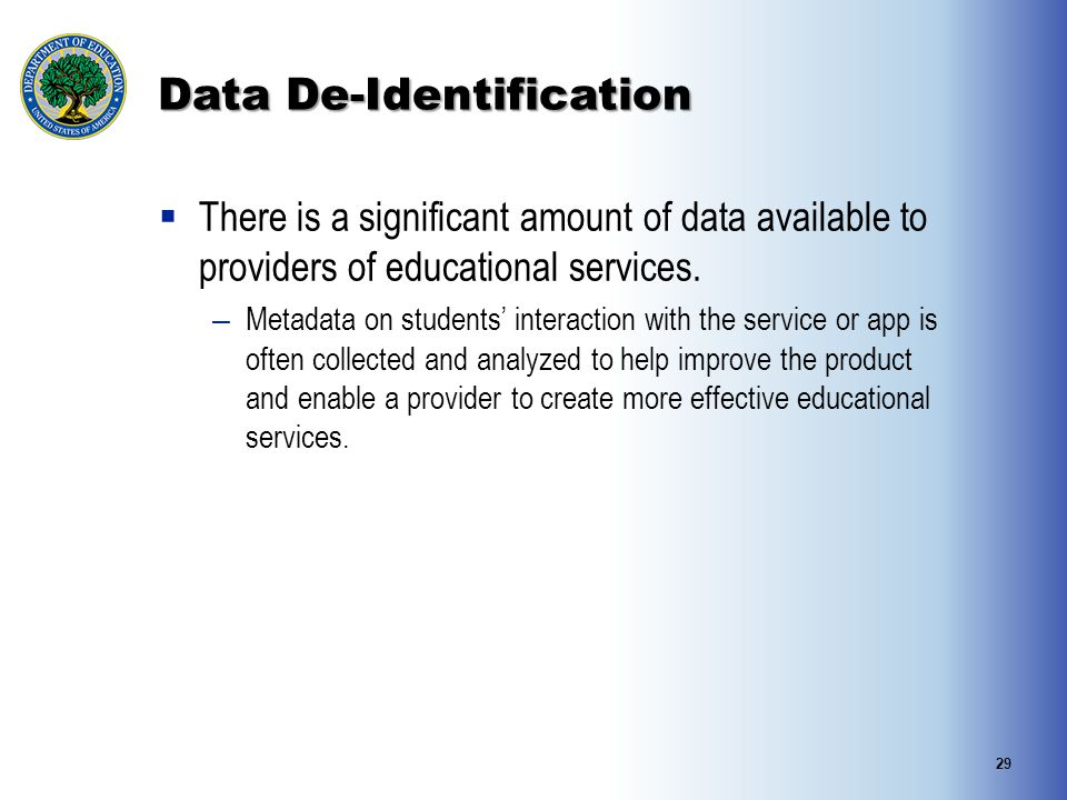 Data De-Identification  There is a significant amount of data available to providers of educational services.