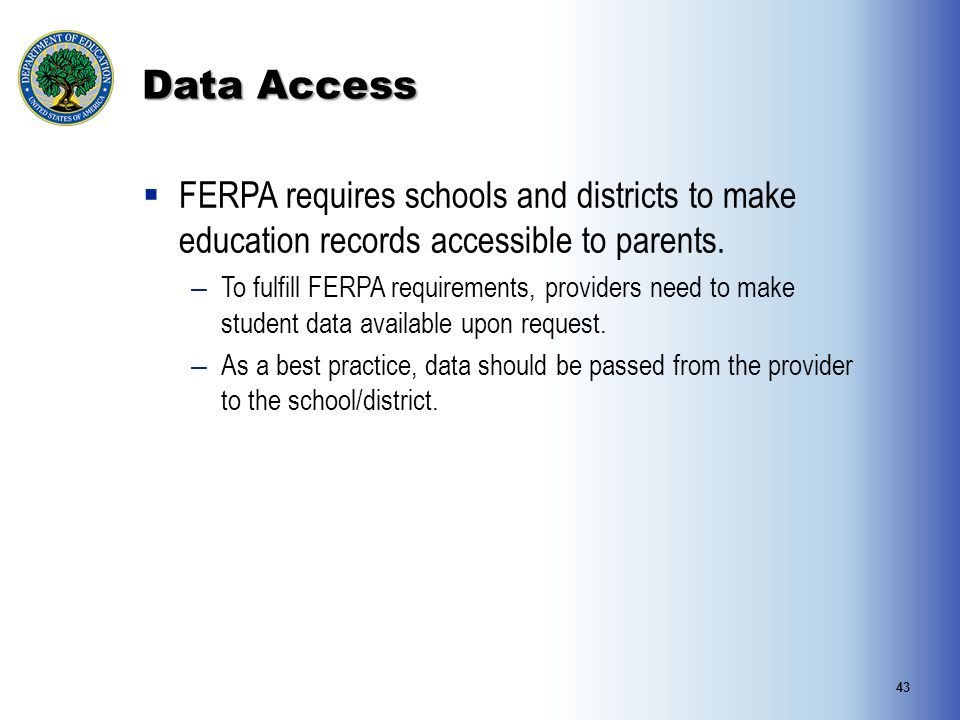 Data Access  FERPA requires schools and districts to make education records accessible to parents.
