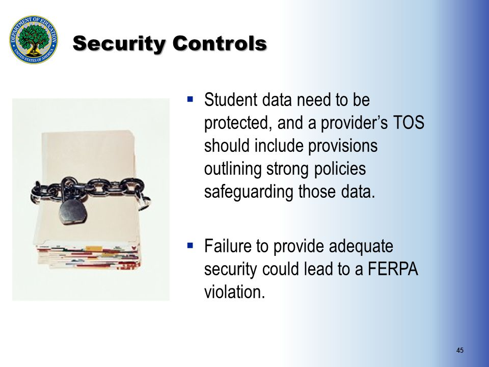 Security Controls  Student data need to be protected, and a provider's TOS should include provisions outlining strong policies safeguarding those data.