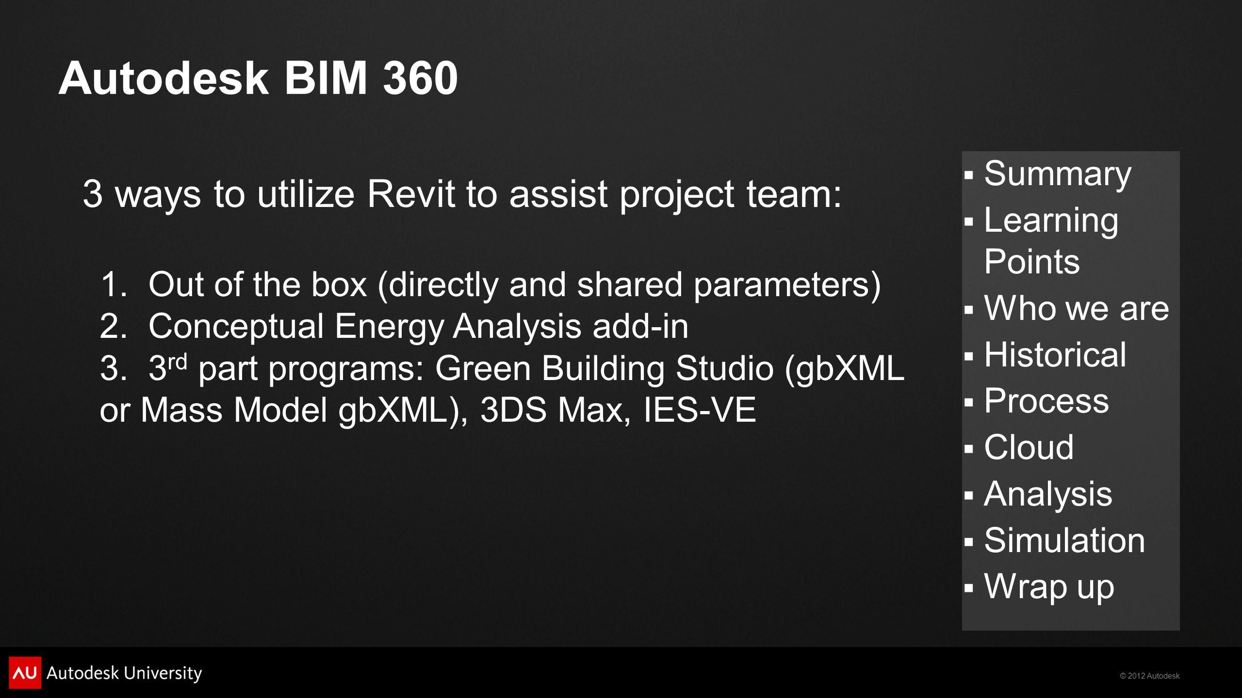 © 2012 Autodesk  Summary  Learning Points  Who we are  Historical  Process  Cloud  Analysis  Simulation  Wrap up Autodesk BIM 360 3 ways to u