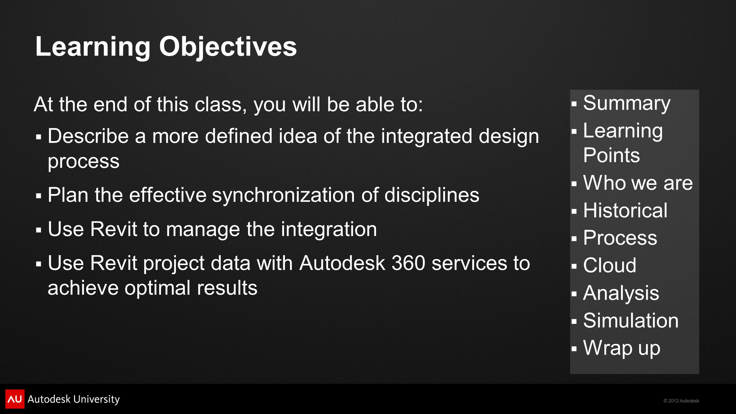 © 2012 Autodesk  Summary  Learning Points  Who we are  Historical  Process  Cloud  Analysis  Simulation  Wrap up Learning Objectives At the e