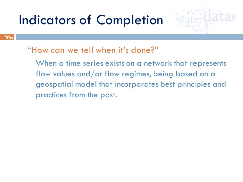 Indicators of Completion How can we tell when it's done When a time series exists on a network that represents flow values and/or flow regimes, being based on a geospatial model that incorporates best principles and practices from the past.