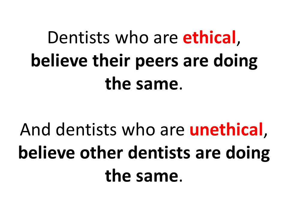 Dentists who are ethical, believe their peers are doing the same.
