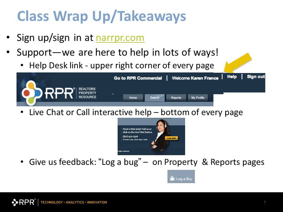 7 Class Wrap Up/Takeaways Realtors Property Resource | Sign up/sign in at narrpr.comnarrpr.com Support—we are here to help in lots of ways.