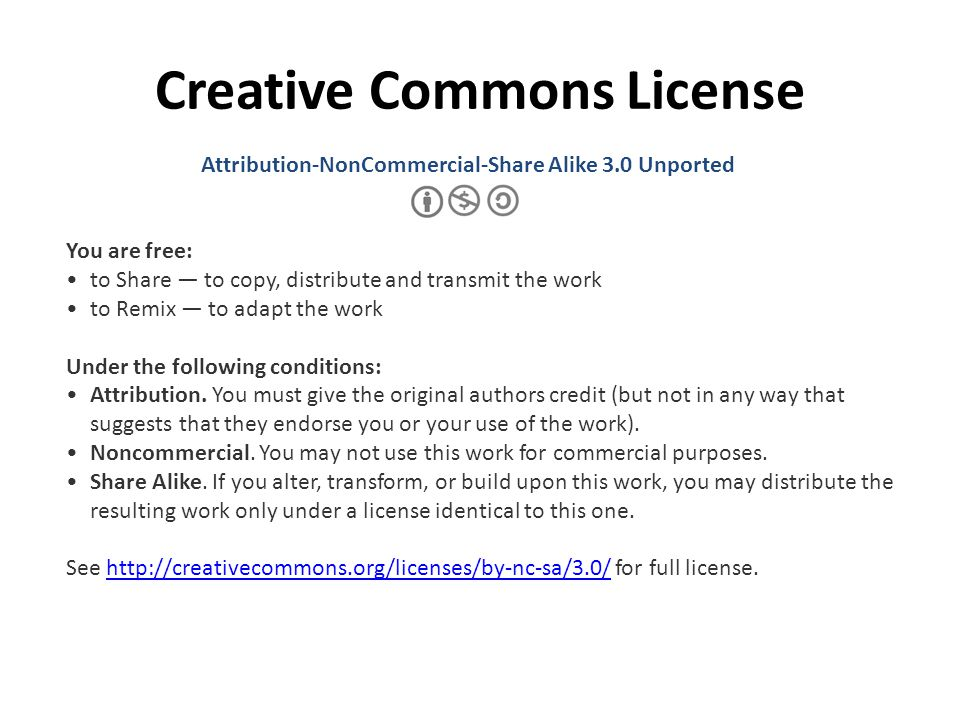 Creative Commons License Attribution-NonCommercial-Share Alike 3.0 Unported You are free: to Share — to copy, distribute and transmit the work to Remix — to adapt the work Under the following conditions: Attribution.