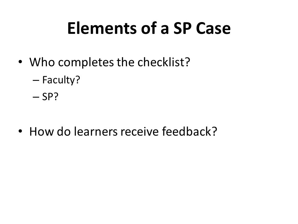 Elements of a SP Case Who completes the checklist.