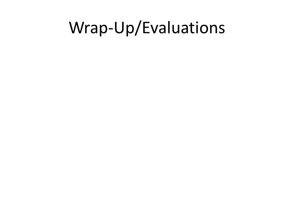 Wrap-Up/Evaluations