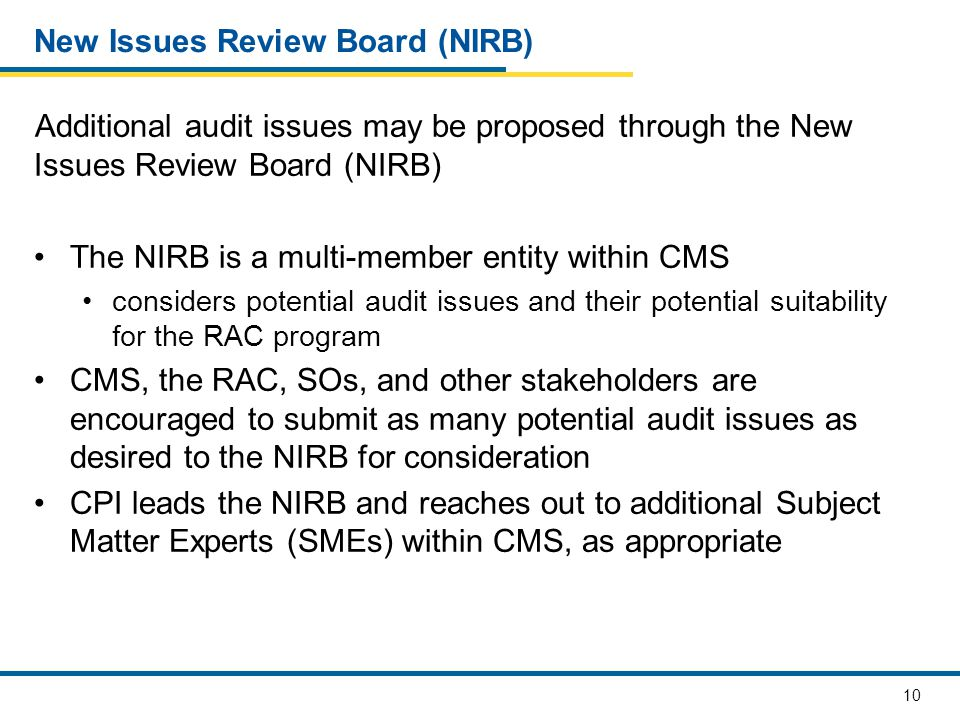 10 New Issues Review Board (NIRB) Additional audit issues may be proposed through the New Issues Review Board (NIRB) The NIRB is a multi-member entity