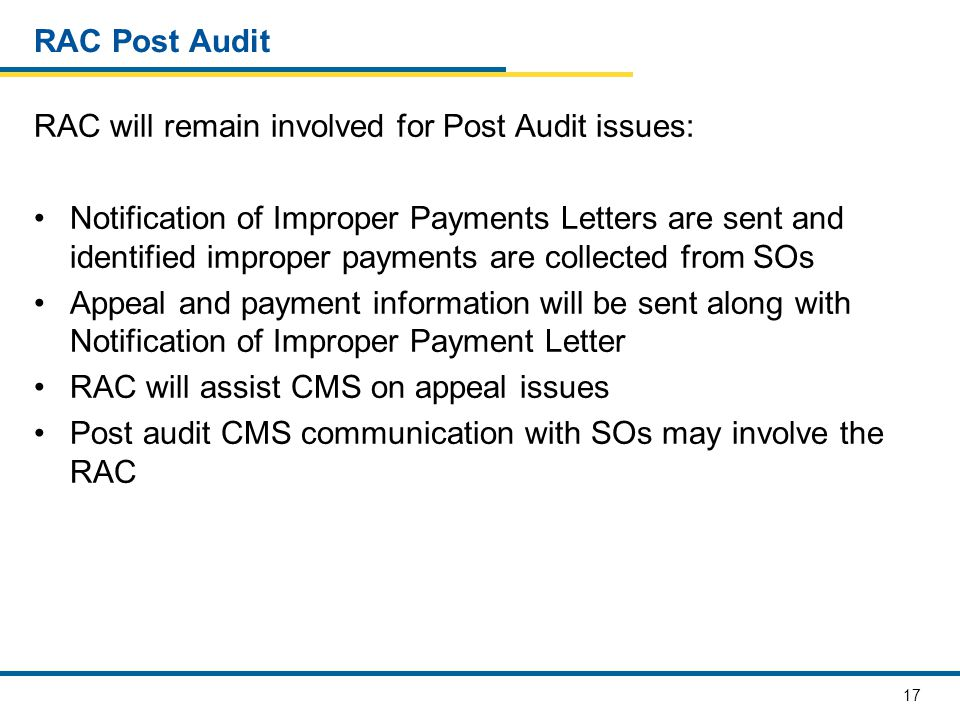 17 RAC Post Audit RAC will remain involved for Post Audit issues: Notification of Improper Payments Letters are sent and identified improper payments