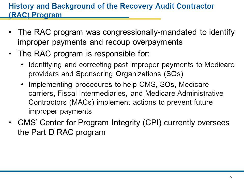 4 History of Part D and the Medicare RAC Program Part D, the Medicare Prescription Drug Benefit, was enacted via Title I of the Medicare Prescription Drug, Improvement and Modernization Act of 2003 (MMA) (P.L.