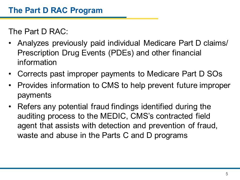 26 Medicare Part D RAC Program Contacts: For Technical Questions About the Part D RAC Program, contact: PartD_RACCommunications@cms.hhs.gov