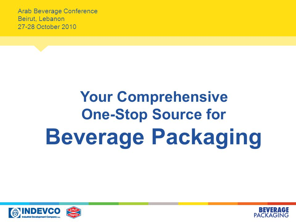 Arab Beverage Conference Beirut, Lebanon 27-28 October 2010 Your Comprehensive One-Stop Source for Beverage Packaging