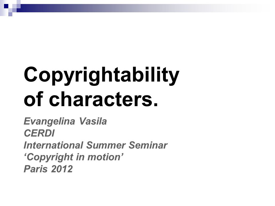 Evangelina Vasila CERDI International Summer Seminar 'Copyright in motion' Paris 2012 Copyrightability of characters.