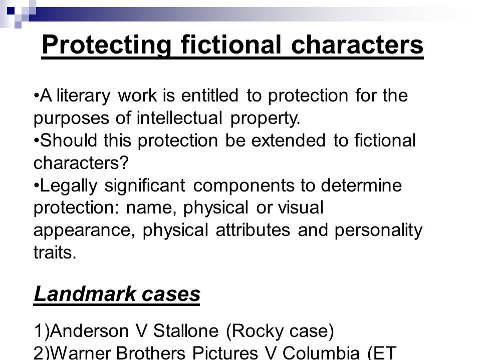 Protecting fictional characters A literary work is entitled to protection for the purposes of intellectual property.
