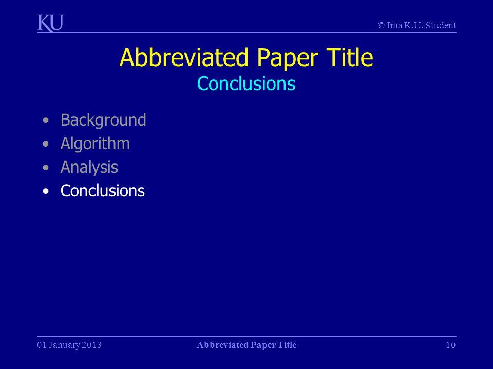 © Ima K.U. Student 01 January 2013Abbreviated Paper Title10 Abbreviated Paper Title Conclusions Background Algorithm Analysis Conclusions