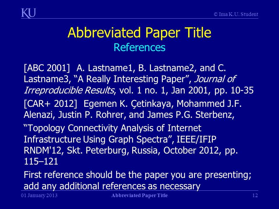 © Ima K.U. Student 01 January 2013Abbreviated Paper Title12 Abbreviated Paper Title References [ABC 2001] A. Lastname1, B. Lastname2, and C. Lastname3