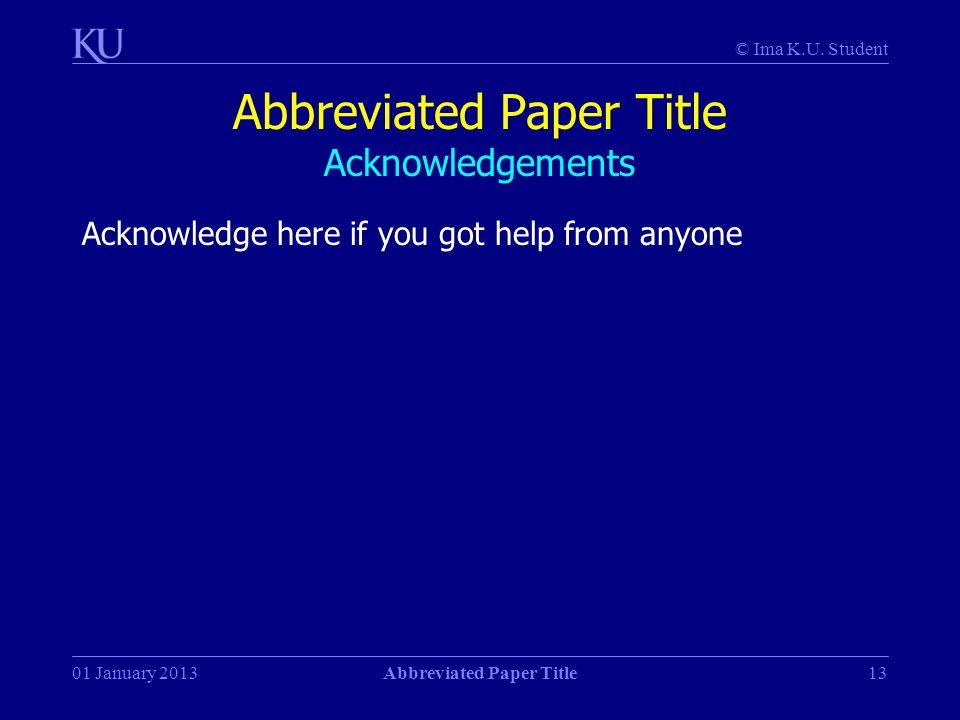 © Ima K.U. Student 01 January 2013Abbreviated Paper Title13 Abbreviated Paper Title Acknowledgements Acknowledge here if you got help from anyone