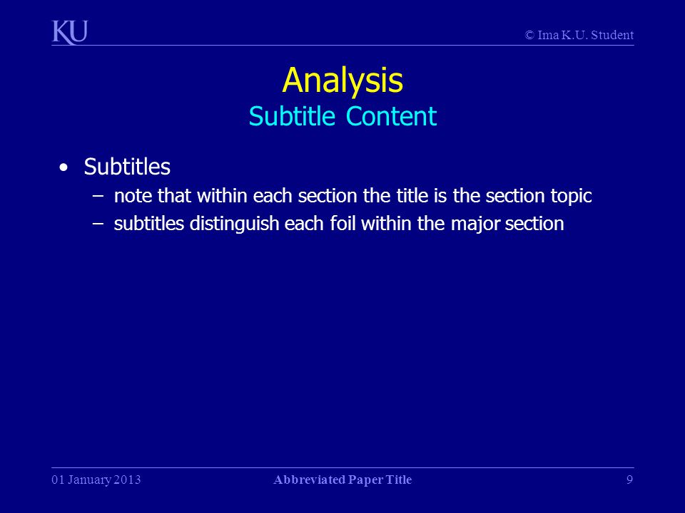 © Ima K.U. Student 01 January 2013Abbreviated Paper Title9 Analysis Subtitle Content Subtitles –note that within each section the title is the section