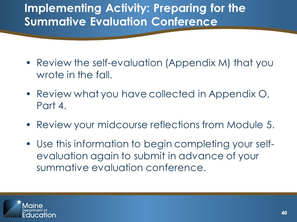 Implementing Activity: Preparing for the Summative Evaluation Conference 40 Review the self-evaluation (Appendix M) that you wrote in the fall.