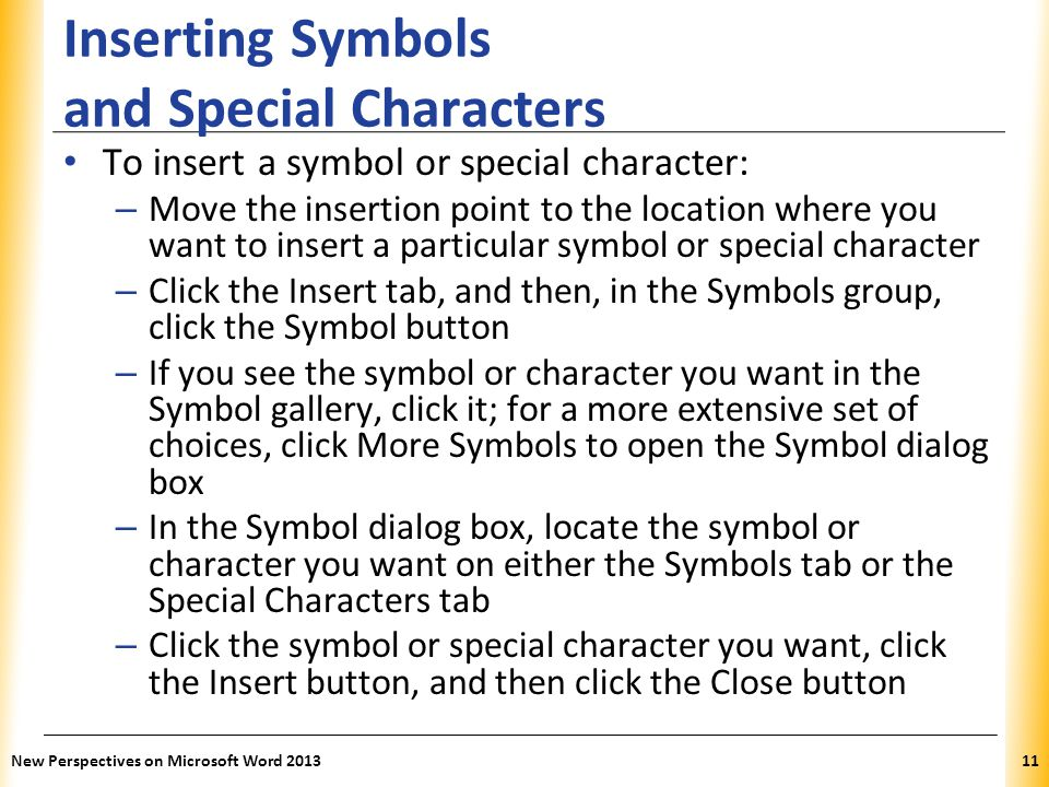 XP Inserting Symbols and Special Characters To insert a symbol or special character: – Move the insertion point to the location where you want to inse