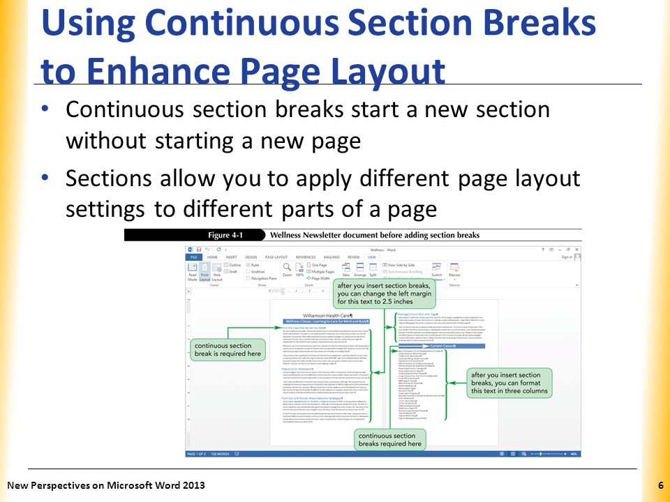 XP Using Continuous Section Breaks to Enhance Page Layout In the Page Setup group of the PAGE LAYOUT tab, click the Breaks button, and then click Continuous New Perspectives on Microsoft Word 20137