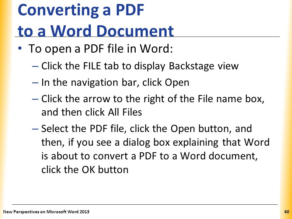 XP Converting a PDF to a Word Document To open a PDF file in Word: – Click the FILE tab to display Backstage view – In the navigation bar, click Open