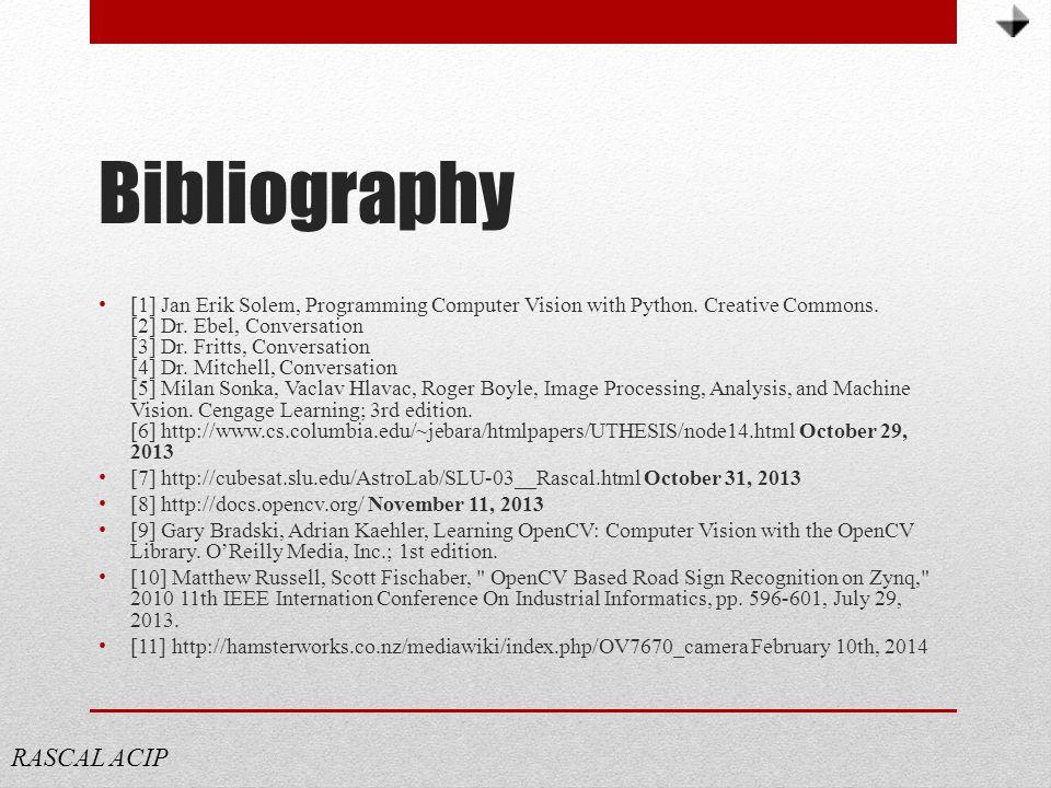 Bibliography [1] Jan Erik Solem, Programming Computer Vision with Python.