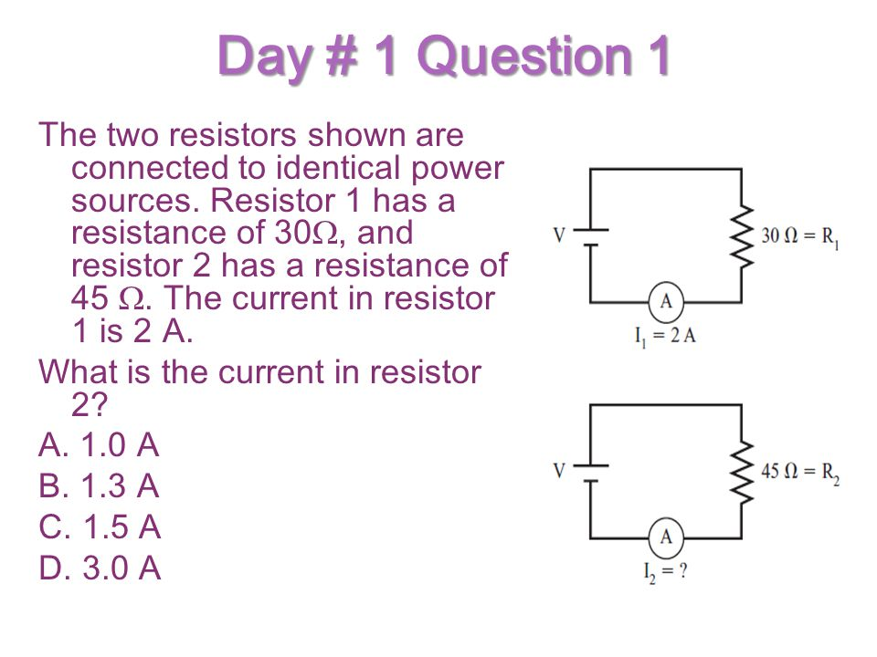 Day # 1 Question 1 The two resistors shown are connected to identical power sources. Resistor 1 has a resistance of 30Ω, and resistor 2 has a resistan