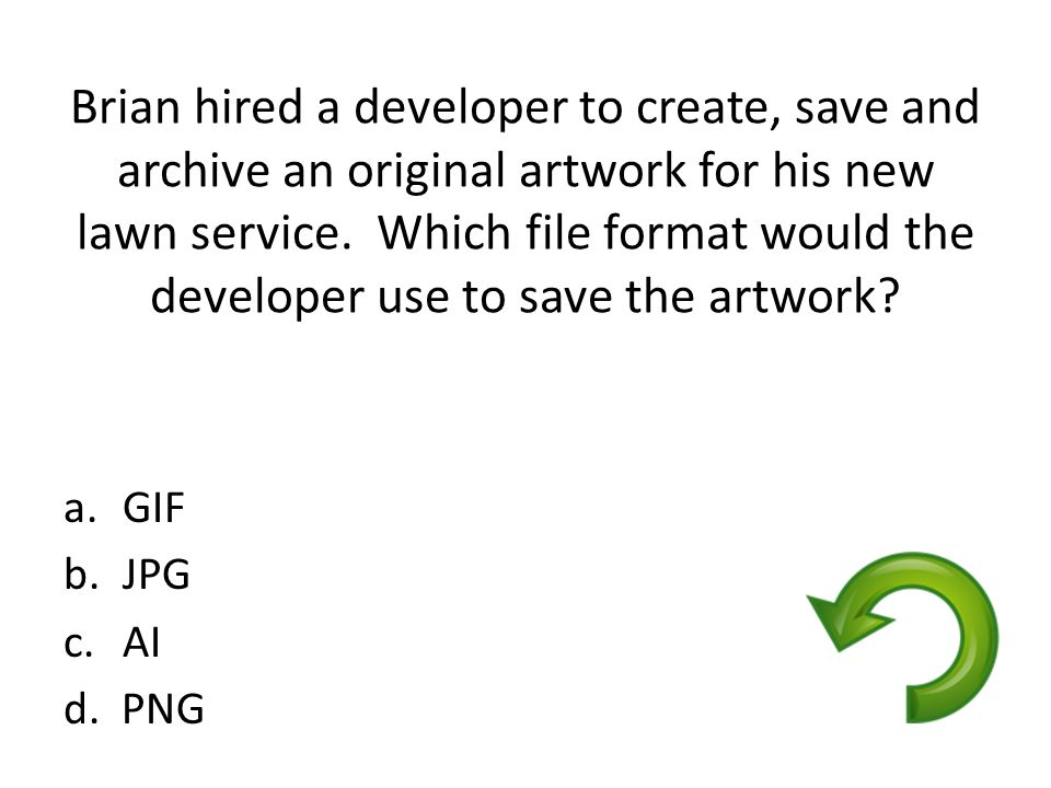 Brian hired a developer to create, save and archive an original artwork for his new lawn service. Which file format would the developer use to save th