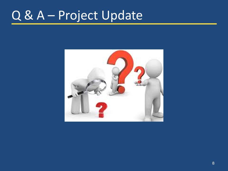 8 Q & A – Project Update