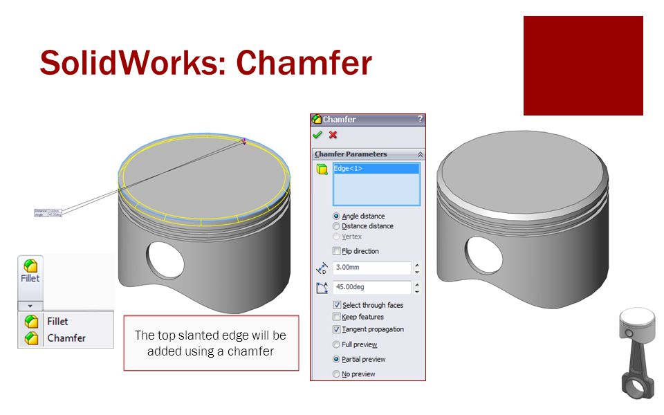 SolidWorks: Chamfer The top slanted edge will be added using a chamfer