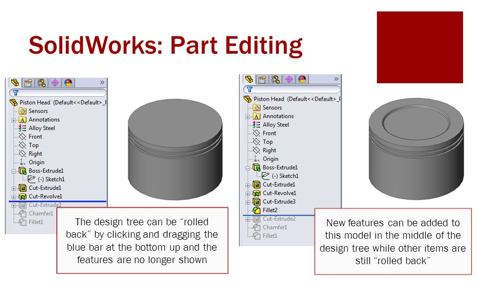 """SolidWorks: Part Editing The design tree can be """"rolled back"""" by clicking and dragging the blue bar at the bottom up and the features are no longer sh"""
