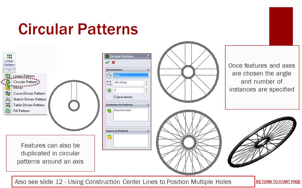 Circular Patterns Once features and axes are chosen the angle and number of instances are specified Features can also be duplicated in circular patter